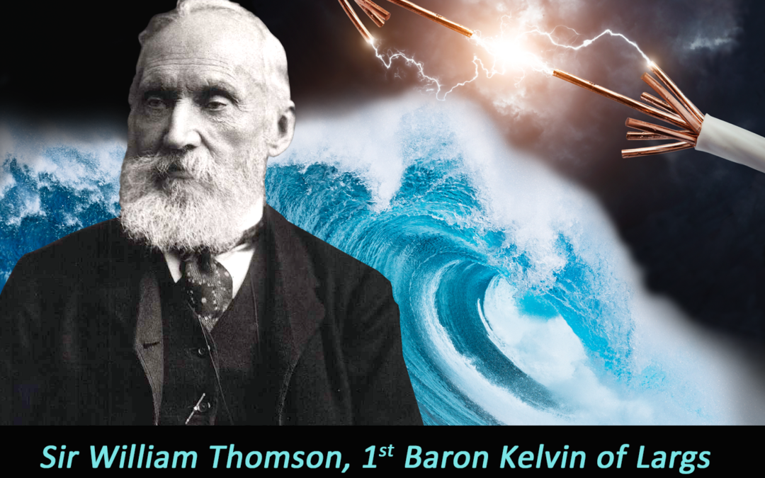Great Influencers in Energy: Lord Kelvin: When Electricity and Water Do Mix.